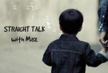 Straight Talk with Maz / Tums 2 Tots Online is proud to bring you Straight Talk with Maz. Maz is an amazing, confident, intelligent mom and writer, who isn't afraid to take on topics that most shy away from. Offering a fresh and honest perspective, you will always get straight talk from this lady.