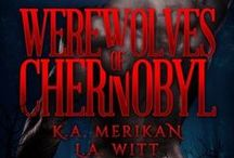 Werewolves of Chernobyl by L.A. Witt and K.A. Merikan / by Kat Merikan