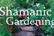Shamanic Gardening Book / The Shambhalla Institute's book, SHAMANIC GARDENING: TIMELESS TECHNIQUES FOR THE MODERN SUSTAINABLE GARDEN is in stores now