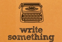 Just Keep Writing Writing Writing / That's what we do, we write. WRITE! / by Andrea J Loney