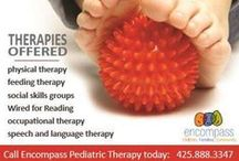 Pediatric Therapy at Encompass / Call us at 425.888.3347 to discover if Encompass Pediatric Therapy is right for your family. We offer: Speech and language therapy: Specialties include language development, fluency (stuttering), apraxia. •Social communication skills •Occupational (fine motor) therapy: Specialties include sensory integration, handwriting skills. •Feeding therapy •Autism spectrum disorder •Physical therapy: Specialties include sports injury recovery.
