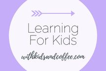 Learning for Kids / Learning strategies for kids, toddlers, and babies.