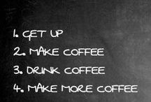 Coffee, Coffee, Coffee / I think heaven is going to be full of coffee.