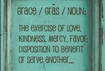 Grace / Grace: the exercise of love, kindness, mercy, favour: disposition to benefit or serve another...