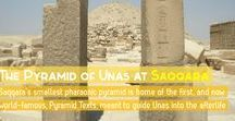 Unas's Pyramid / This board contains pins related to the pyramid of pharaoh Unas at Saqqara, famous for the world's first ever Pyramid Texts