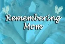 Remembering Mom / Ways to remember passed loved ones.