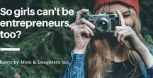 Mom & Daughters Inc Blog posts / Educating Moms & daughters how to think like an entrepreneur and succeed in college and life