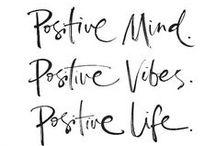 Positive mind, positive vibes, positive life..
