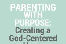 Parenting With Purpose: Creating a God-Centered Home / Parenting With Purpose: Creating a God-Centered Home - tools, resources, inspiration, scripture and more for Christian parents to help keep God and Christ at the center of our homes as we raise our children.