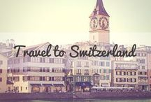 Travel to Switzerland / A collection of the best tips and travel guides to help you plan your visit to Switzerland