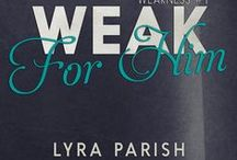 Weak for Him / A board dedicated to Weak for Him, book 1 in the Weakness series by Lyra Parish. #weakforhim #weaknesstrilogy #lyraparish