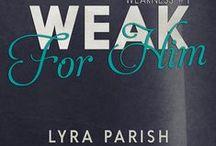 Weak for Him / A board dedicated to Weak for Him, book 1 in the Weakness series by Lyra Parish. #weakforhim #weaknesstrilogy #lyraparish