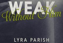 Weak Without Him / A board dedicated to Weak Without Him Him, book 2 in the Weakness series by Lyra Parish. #weakforhim #weaknesstrilogy #lyraparish