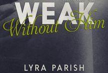 Weak Without Him / A board dedicated to Weak Without Him Him, book 2 in the Weakness series by Lyra Parish. #weakforhim #weaknesstrilogy #lyraparish