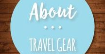 About Travel Gear / Travel gear and clothing, light weight, and quick dry.