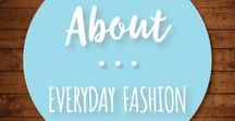 About Everyday Fashion / Everyday fashion. Cute clothes, casual outfits, accessories, and even a few shoes.