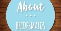 About (Being) a Bridesmaid / How to be a bridesmaid. Bridal showers,  bachelorette party, and invitations. Duties, tips, tricks, and things to definitely not forget.