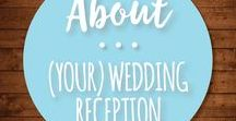 About Your Wedding Reception / Fun, beautiful, and smart ideas for your wedding after the ceremony.