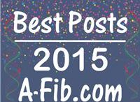 2015 Best: A-Fib News Blog / 2015 best posts from Steve Ryan's A-Fib News Blog on A-Fib.com. For all posts, see http://a-fib.com/steves-a-fib-blog/.
