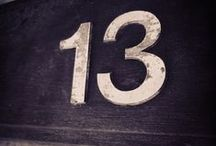 Thirteen / Our street number....lucky number 13