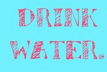 Drink water!