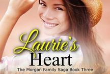 """My book """"Laurie's Heart"""" / Book 3 in """"The Morgan Family Saga"""" series"""