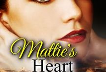 """My book, """"Mattie's Heart"""" / Photos I used for inspiration while writing my Christian Historical Novel, """"Mattie's Heart"""" -- Book 1 in """"The Morgan Family Saga"""""""