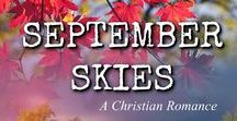 """My book """"September Skies - A Christian Romance"""" / Photos and information I used for inspiration as I wrote the novel, """"September Skies"""""""