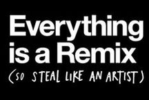 Remix it! / Steal like an artist - everything is a remix! I finally know what that means!