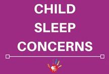Child Sleep Concerns / Parents with sleep concerns for their kids can get advice, tips, tricks and more.