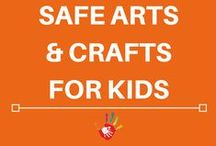 Safe Arts & Crafts for Kids / Arts and Crafts ideas and activities that are safe for kids.