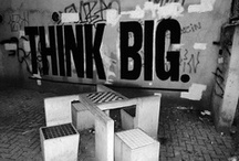 Think Big / & don't take yourself too seriously...