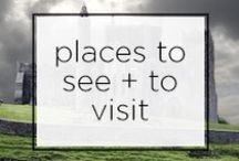 Places to See + Visit / by Sayeh , The Office Stylist