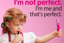 I'm not perfect I'm me / I'm not perfect I'm me and I'm perfect just the way I am... / by Savannah Deters