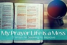 Prayer Tips / Tips and encouragement to improve your prayer life.
