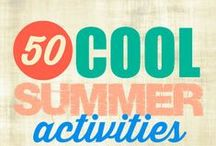 Summer Fun / Fun activities for kids and adults to do in the summer--or probably anytime :)