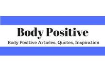 Body Positive / We all need that healthy dose of mind, body, and soul positivity!