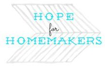 Hope For Homemakers / Inspiration, hope, and encouragement for homemakers.  a place where Christian homemakers come to get Biblical and practical encouragement