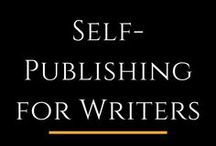 Self-Publishing for Writers / Publishing your own book has never been easier. Here are some great advice and guidelines to help you on your journey.
