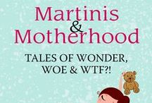 Martinis & Motherhood: Tales of Wonder, Woe & WTF?!