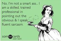 I speak fluent sarcasm! / by Paula Davis