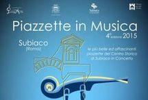 Piazzette in Musica Festival 2015 / Concerti di Musica classica, jazz, antica e sperimentale nelle più belle ed affascinanti piazzette del centro storico di Subiaco.