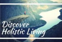 Discover Holistic Living / Ways to live your life in a more holistic way.