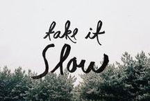 Go Slow / by Sophie Zalokar