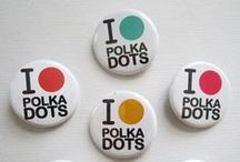 Polka Dots / by Dorothy Poole