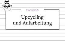 Upcycling und Aufarbeitung / Ideen und Inspirationen zum Verwerten und Aufarbeiten alter oder weggeworfener Dinge, Upcycling von Kleidung wie Möbeln oder Altpapier.