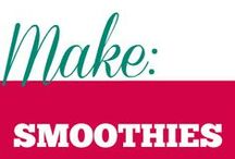 Make || Smoothies / Smoothie recipes of all kinds