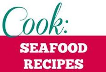 Cook || Seafood Recipes / Seafood recipes of all kinds.