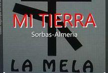 MI TIERRA ( La MELA - Sorbas-Almería ) / Instantáneas de la aldea donde nací, de mi pueblo, y de Almería, tierra de almendros , olivos  y chumberas; tomillo, romero e higueras; tierra de sol y alegría, de belleza natural y poesía.