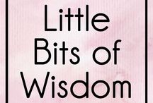 Little bits of Wisdom / My little nuggets of wisdom gained through my Christian journey as a woman of faith. Stories of my life as I know it and general wife life. Wise words and inspirational quotes.